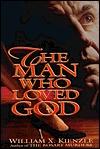 The Man Who Loved God William X. Kienzle