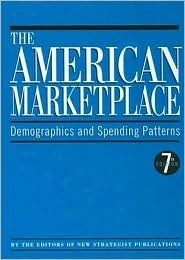 The American Marketplace: Demographics And Spending Patterns Inc. New Strategist Publications