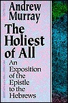 Holiest of All: An Exposition of the Epistle to the Hebrews  by  Andrew Murray