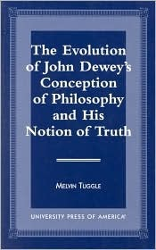 The Evolution of John Deweys Conception of Philosophy and His Notion of Truth Melvin Tuggle
