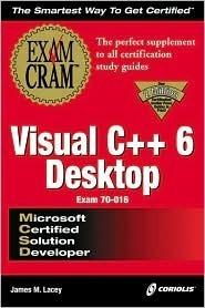 MCSD Visual C++ 6 Desktop Exam Cram Exam 70-016 James M. Lacey