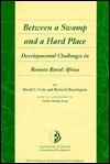 Between a Swamp and a Hard Place: Developmental Challenges in Remote Rural Africa  by  David C. Cole