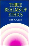Three Realms of Ethics Jack Glaser