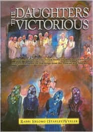 The Daughters Victorious: Fictional Recreation of the Biblical Story of the Daughters of Zelaphchad  by  Shlomo Wexler