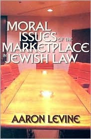 Moral Issues of the Marketplace in Jewish Law  by  Aaron Levine