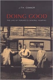 Doing Good: The Life Of Torontos General Hospital  by  J.T.H. Connor