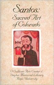 Santos: Sacred Art of Colorado  by  Paul Rhetts