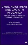 Crisis, Adjustment and Growth in Uganda: A Study of Adaptation in an African Economy Arne Bigsten
