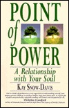 Point of Power: A Relationship with Your Soul Kay Snow-Davis