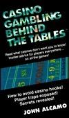 Casino Gambling Behind The Tables  by  John Alcamo