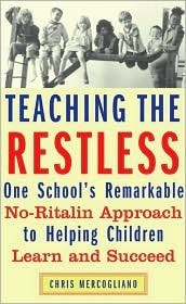 Teaching the Restless: One Schools Remarkable No-Ritalin Approach to Helping Children Learn and Succeed Chris Mercogliano