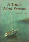 Trade Wind Season, A  by  Kathleen Mix