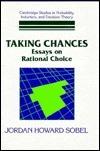 Taking Chances: Essays on Rational Choice  by  Jordan Howard Sobel