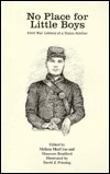 No Place For Little Boys: Civil War Letters Of A Union Soldier  by  Melissa Maccrae