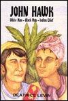 John Hawk: White Man, Black Man, Indian Chief Beatrice Levin