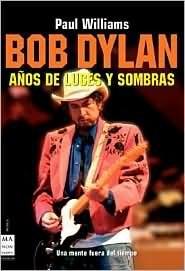 Bob Dylan Anos De Luces Y Sombras/ Bob Dylon, Years of Light and Shadows (Ma Non Troppomusica) Paul  Williams