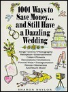 1001 Ways To Save Money   And Still Have A Dazzling Wedding Sharon Naylor