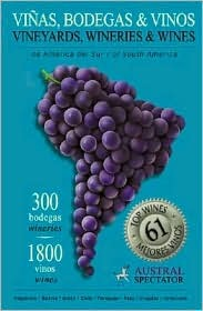 Vineyards, Wineries & Wines Of South America   2005  by  Austral Spectator