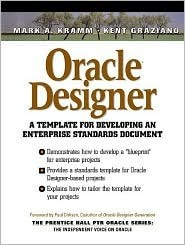 Oracle Designer: A Template for Developing Enterprise Standards Document [With CDROM]  by  Mark A. Kramm