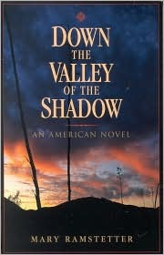 Down the Valley of the Shadow: An American Novel  by  Mary Ramstetter
