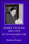 Mary Stocks 1891-1975: An Uncommonplace Life  by  Barbara Hooper