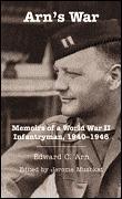 Arns War: Memoirs Of A World War II Infantryman, 1940-1946 Edward C. Arn