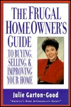 The Frugal Homeowners Guide to Buying, Selling & Improving Your Home Julie Garton-Good