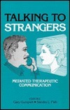Talking To Strangers: Mediated Therapeutic Communication Gary Gumpert