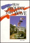 How Proudly They Wave: Flags of the Fifty States  by  Rita D. Haban