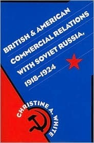 British And American Commercial Relations With Soviet Russia, 1918 1924  by  Christine A. White
