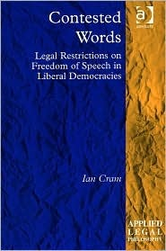 Contested Words: Legal Restrictions on Freedom of Speech in Liberal Democracies (Applied Legal Philosophy) (Applied Legal Philosophy)  by  Ian Cram