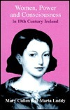 Women, Power and Consciousness in 19th Century Ireland: Eight Biographical Studies  by  Mary Cullen