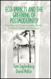 Eco-Impacts and the Greening of Postmodernity: New Maps for Communication Studies, Cultural Studies, and Sociology  by  Tom Jagtenberg