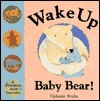 Wake Up Baby Bear!: A First Book About Opposites  by  Tiphanie Beeke