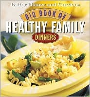 Big Book of Healthy Family Dinners Better Homes and Gardens
