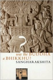 Was the Buddha a Bhikkhu?: A Rejoinder to a Reply to Forty-Three Years Ago Sangharakshita