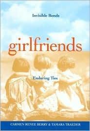 Girlfriends:  Invisible Bonds, Enduring Ties Carmen Renee Berry