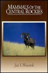 Mammals Of The Central Rockies Jan L. Wassink