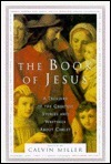 Book of Jesus: A Treasury of the Greatest Stories and Writings about Christ  by  Calvin Miller