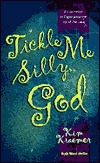 Tickle Me Silly, God: An Invitation to Experience the Joy of the Lord  by  Kim Kraemer