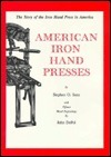 American Iron Hand Presses  by  Stephen O. Saxe
