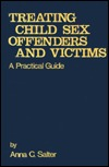 Treating Child Sex Offenders and Victims: A Practical Guide  by  Anna C. Salter