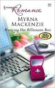 Marrying Her Billionaire Boss (Harlequin Romance, #3967) Myrna Mackenzie