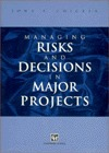 Managing Risks and Decisions in Major Projects  by  John C. Chicken