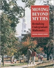 Moving Beyond Myths: Revitalizing Undergraduate Mathematics  by  National Research Council