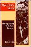 Black Elks Story: Distinguishing Its Lakota Purpose Julian Rice