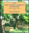 An East India Company Cemetery: Some Asian and Cross-Cultural Perspectives  by  Lindsay Ride