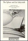 The Sphere And The Labyrinth: Avant Gardes And Architecture From Piranesi To The 1970s Manfredo Tafuri