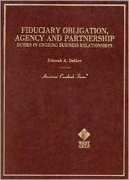 Fiduciary Obligation, Agency, And Partnership: Duties In Ongoing Business Relationships  by  Deborah A. Demott