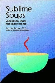 Sublime Soups: Vegetarian Soups and Quick Breads  by  Lenore Yalisove Baum